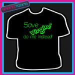 SAVE VIRGINS FUNNY MENS LADS HOLIDAY FESTIVAL CLUBBING SLOGAN TSHIRT